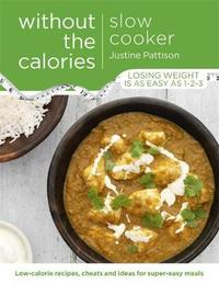 Slow Cooker Without the Calories by Justine Pattison