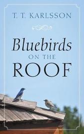 Bluebirds on the Roof by T T Karlsson