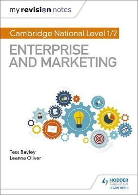 My Revision Notes: Cambridge National Level 1/2 Enterprise and Marketing by Tess Bayley