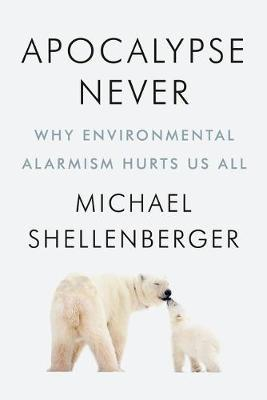 Apocalypse Never by Michael Shellenberger image