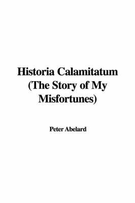 Historia Calamitatum (the Story of My Misfortunes) by Peter Abelard image