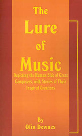 The Lure of Music: Depicting the Human Side of Great Composers, with Stories of Their Inspired Creations by Olin Downes image