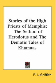 Stories of the High Priests of Memphis: The Sethon of Herodotus and The Demotic Tales of Khamuas by F. L. Griffith