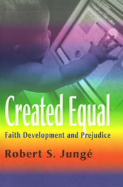 Created Equal: Faith Development and Prejudice by Robert S. Junge image