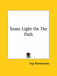 Some Light on the Path by Yogi Ramacharaka