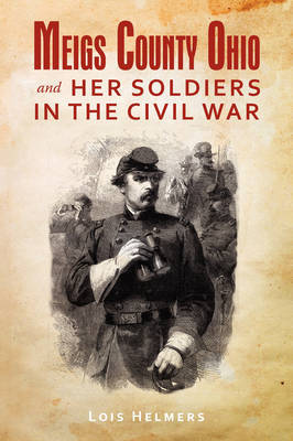 Meigs County Ohio and Her Soldiers in the Civil War by Lois Helmers image