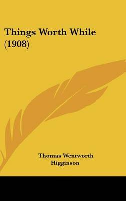 Things Worth While (1908) by Thomas Wentworth Higginson image