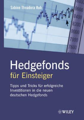 Hedgefonds Fur Einsteiger: Tipps Und Tricks Fur Erfolgreiche Investitionen in Die Neuen Deutschen Hedgefonds by Sabine Theadora Ruh