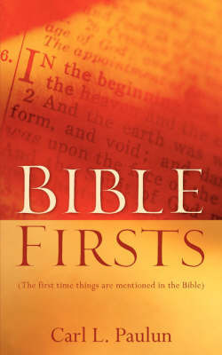 Bible Firsts by Carl, L Paulun