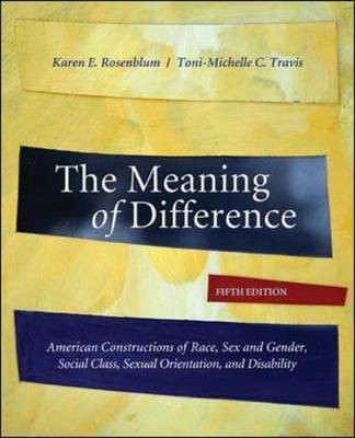Meaning of Difference: American Constructions of Race, Sex and Gender, Social Class, Sexual Orientation, and Disability by Karen E Rosenblum