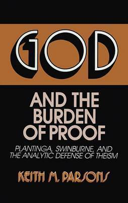 God And The Burden Of Proof by Keith M Parsons