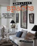 Creative Spaces: Inspired Homes and Creative Interiors by Geraldine James