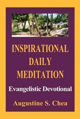 Inspirational Daily Meditation: Evangelistic Devotional by Augustine S. Chea