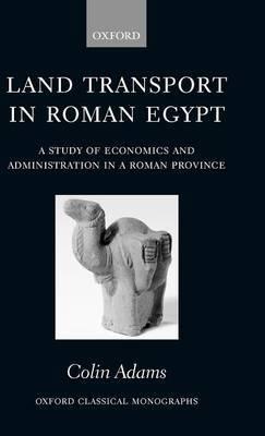 Land Transport in Roman Egypt by Colin Adams