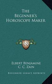 The Beginner's Horoscope Maker by Elbert Benjamine