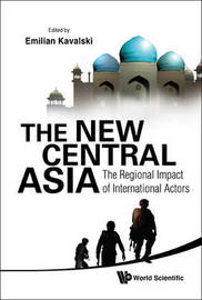 New Central Asia, The: The Regional Impact Of International Actors image