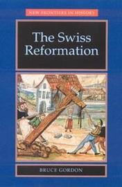 The Swiss Reformation by Bruce Gordon