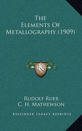 The Elements of Metallography (1909) by Rudolf Ruer