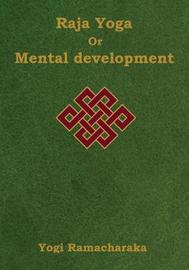 Raja Yoga or Mental Development by Yogi Ramacharaka image