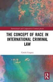 The Concept of Race in International Criminal Law by Carola Lingaas