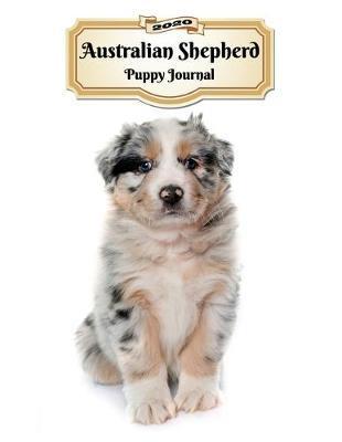 2020 Australian Shepherd Puppy Journal by Notebooks Journals Xlpress