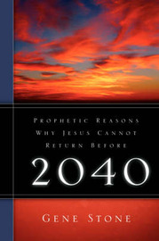 Prophetic Reasons Why Jesus Cannot Return Before 2040 by Gene Stone