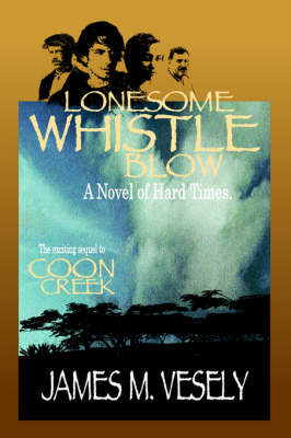 Lonesome Whistle Blow: A Novel of Hard Times by JAMES M VESELY image