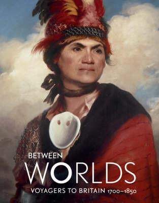 Between Worlds: Voyagers to Britain 1700-1850 by Jocelyn Hackforth-Jones image