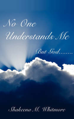 No One Understands Me by Shakeena, M. Whitmore