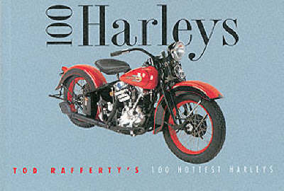100 Harleys: Tod Rafferty's 100 Hottest Harleys by Tod Rafferty