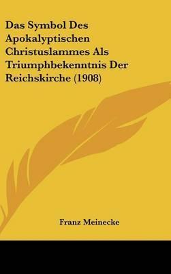 Das Symbol Des Apokalyptischen Christuslammes ALS Triumphbekenntnis Der Reichskirche (1908) by Franz Meinecke