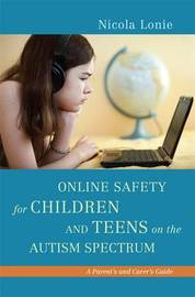 Online Safety for Children and Teens on the Autism Spectrum by Nicola Lonie