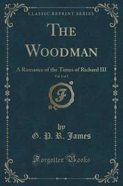 The Woodman, Vol. 1 of 3 by George Payne Rainsford James