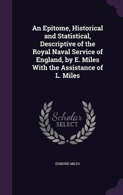 An Epitome, Historical and Statistical, Descriptive of the Royal Naval Service of England, by E. Miles with the Assistance of L. Miles by Edmund Miles image