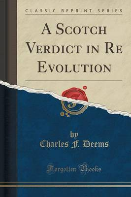 A Scotch Verdict in Re Evolution (Classic Reprint) by Charles F. Deems