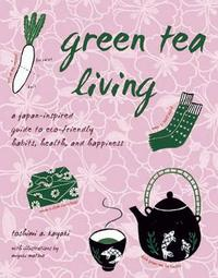 Green Tea Living by Toshimi A. Kayaki image