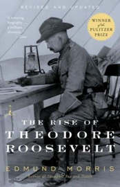 Rise Of Theodore Roosevelt by Edmund Morris