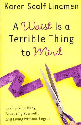 A Waist is a Terrible Thing to Mind by Karen Scalf Linamen image