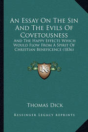 An Essay on the Sin and the Evils of Covetousness: And the Happy Effects Which Would Flow from a Spirit of Christian Beneficence (1836) by Thomas Dick