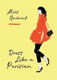 Dress Like a Parisian by Alois Guinut