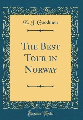 The Best Tour in Norway (Classic Reprint) by E J Goodman