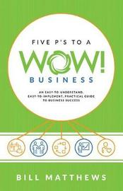 Five P's to a Wow Business: An Easy-To-Understand, by Bill Matthews image