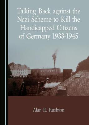 Talking Back against the Nazi Scheme to Kill the Handicapped Citizens of Germany 1933-1945