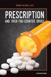 Prescription and Over-the-Counter Drugs by Valerie Bodden