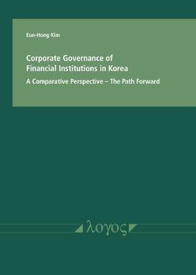 Corporate Governance of Financial Institutions in Korea in a Comparative Perspective by Eun-Hong Kim