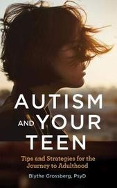 Autism and Your Teen by Blythe Grossberg