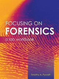 Focusing on Forensics by Timothy A. Pycraft