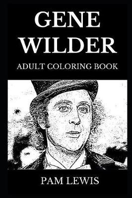 Gene Wilder Adult Coloring Book by Pam Lewis
