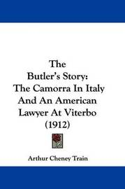 The Butler's Story: The Camorra in Italy and an American Lawyer at Viterbo (1912) by Arthur Cheney Train