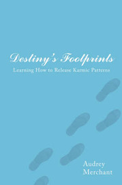 Destiny's Footprints: Learning How to Release Karmic Patterns by Audrey Merchant image